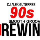 90s SMOOTH GROVE REWIND by DJ ALEX GUTIERREZ