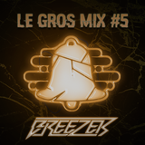 Le GROS Mix #5 by Decibelz ~ BREEZER