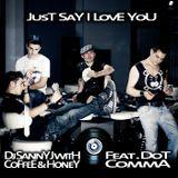 DJ Sanny J with Coffee & Honey feat. Dot Comma - Just Say I Love You (Frenk DJ & Mash Remix)