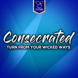 Consecrated - Turn From Your Wicked Ways