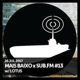 Mais Baixo x SUB.FM #13 (26.07.2017) w/ Lotus (Vinyl Special)