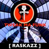 "RASKAZZ_23_""TWEAK MA FUNK""_"