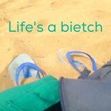Life's a Bietch