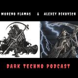 Moreno Flamas & Alexey Dikovich - Dark Techno Podcast