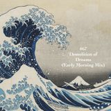 #67 - Demolition of Dreams (Early Morning 2013)