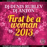 DJ DENIS RUBLEV & DJ ANTON - FIRST BE A WOMEN 2013 (PART 2) Soulful Mix