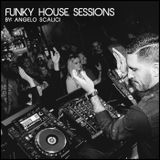 Angelo Scalici - Funky House Sessions Series (Traxsource Get Louder in April 2016 Chart)