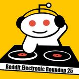 Reddit Electronic Roundup 25