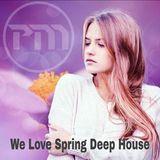 We Love Spring Deep House...