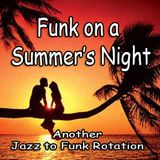 Funk on a Summer's Night (another Jazz to Funk experience)