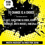 To Change Is A Choice - DJ Mista Nugget - Feb 2018 DEEP, AFRO HOUSE MIX Extravaganza!!!