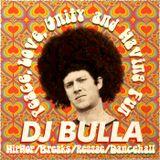 DJ Bulla - Peace, Love, Unity and Having Fun