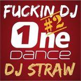 One Dance Radio - Fuckin DJ #2 ( Mixed by DJ Straw )