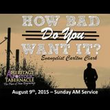 8-9-15 How Bad Do You Want It? - Evangelist Carlton Clark