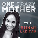 One Crazy Mother Podcast Episode 3 With Bunmi Laditan