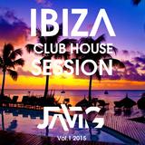JaviG - Ibiza Club House Session (Vol.1 2015)