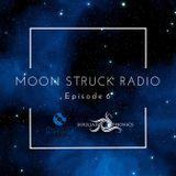 MOON STRUCK RADIO EP. 6