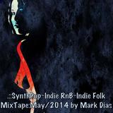 .::SynthPop~Indie RnB~Indie Folk MixTape:May/2014 by Mark Dias