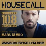 Housecall EP#108 (20/02/14) incl. a guest mix from Mark Di Meo