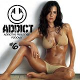 Addict - Addictive Freestyle Podcast 6