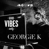 @DJGEORGIEK Presents Good VIBES Only