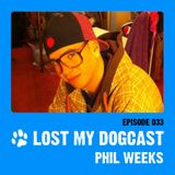 Lost My Dogcast 33 - Phil Weeks