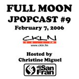 Full Moon JPopcast #9 - February 7, 2006  - Hosted by Christine Miguel