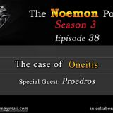 The Noemon Podcast - ep.38 (Season 3) - The case of ONEitis - (Guest Proedros)