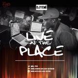 DJYEMI - #LIVEINTHEPLACE @DJ_YEMI