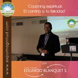 """""""Coaching espiritual: El camino a tu felicidad"""" por Eduardo Blanquet S."""