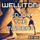 Welliton - Enjoy The Moment EP32