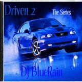 DJ BlueRain - Driven 2 The Series