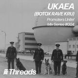 THREADS PROMOTERS UNITE MIX SERIES #004 - UKAEA (BOTOX RAVE KRU)