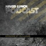 Naked Lunch PODCAST #027 - DJ LUKAS