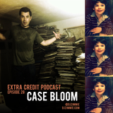 Extra Credit Podcast - Ep. 28: Case Bloom