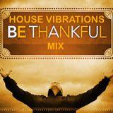 HOUSE VIBRATIONS VOL 64 - Be Thankful Mix