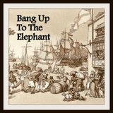 Bang Up To The Elephant