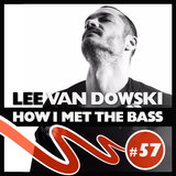 Lee Van Dowski - HOW I MET THE BASS #57