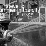 Steve D - Summer In The City July 2013