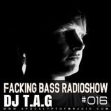 Dj T.A.G @ Facking Bass RadioShow Episode #016 - 10.05.2016