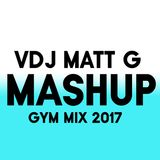 VDJ Matt G - Gym Mix 2017. Half an hour of mashups with huge drops to keep you motivated.