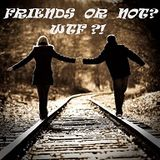 Friends or NOT ? WTF ?!
