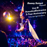 Danny Satori Presents: Live @ AcousticaElectronica ~ 5-Year Anniversary ~