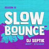 SlowBounce Radio #367 with Dj Septik + Guest Zj Liquid