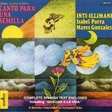 Inti Illimani - Isabel Parra - Marés González : Canto para una semilla. MCD 71821. Monitor. 1995.US