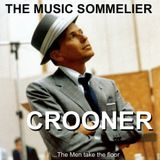 "THE MUSIC SOMMELIER -presents- ""THE CROONER"" The men  take the floor !"