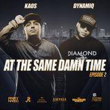 DJ Kaos & DJ Dynamiq - At The Same Damn Time [Episode 2]