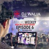 @DJWALIAUK - Ep.6 #WaliasWeekly