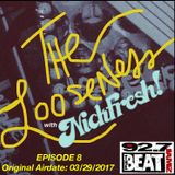 THE LOOSENESS with NICKFRESH - Episode #8 - 03/29/2017