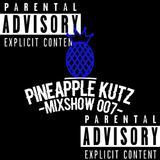 The Pineapple Kutz Mixshow 007